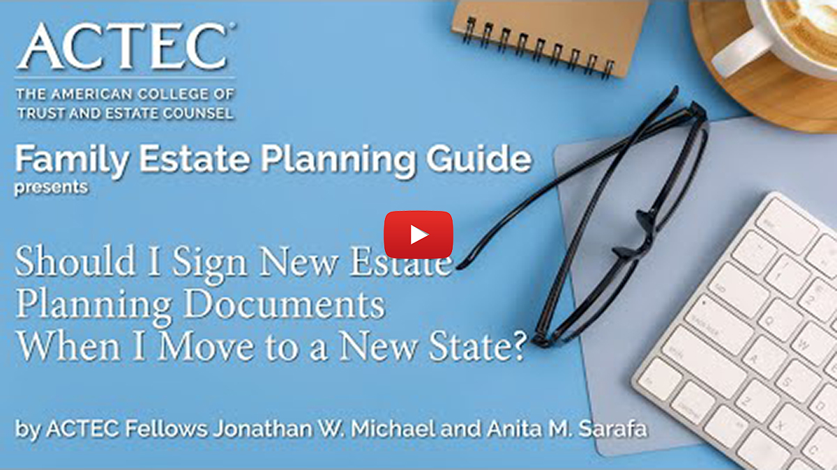 Watch Video - Should I Sign New Estate Planning Documents When I Move to a New State | ACTEC